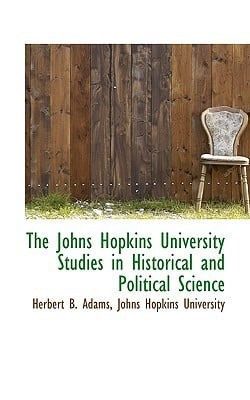 The Johns Hopkins University Studies in Historical and Political Science book written by Herbert B. Adams