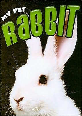 Rabbit: My Pet book written by Lynn Hamilton