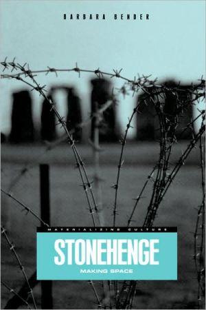 Stonehenge: Making Space book written by Barbara Bender