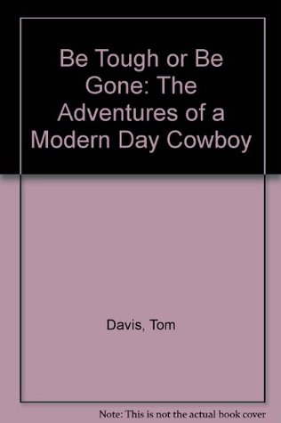 Be tough or be gone written by Tom Davis,Marilyn Ross
