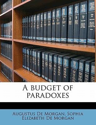 A Budget of Paradoxes book written by de Morgan, Augustus , De Morgan, Sophia Elizabeth , Smith, David Eugene