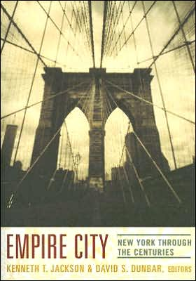 Empire City: New York Through the Centuries written by Kenneth T. Jackson