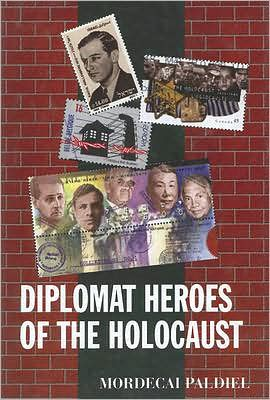 Diplomat Heroes of the Holocaust book written by Mordecai Paldiel