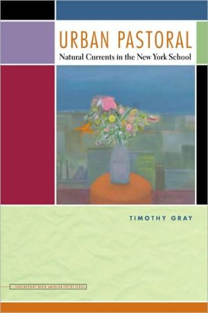 Urban Pastoral: Natural Currents in the New York School book written by Timothy Gray