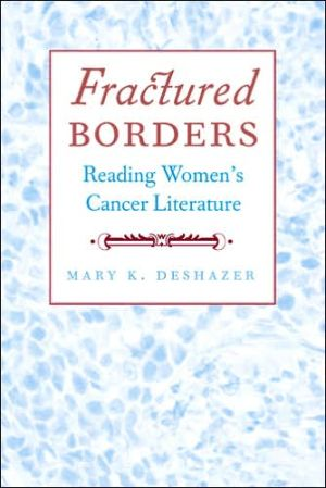 Fractured Borders: Reading Women's Cancer Literature book written by Mary K. DeShazer
