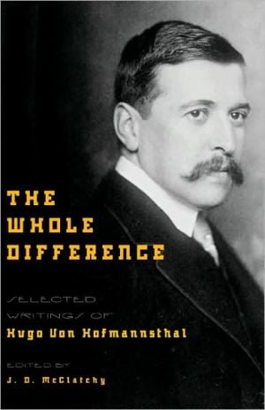 The Whole Difference: Selected Writings of Hugo von Hofmannsthal book written by Hugo von Hofmannsthal