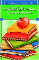 No Child Left Behind: A Guide for Professionals written by Mitchell L. Yell