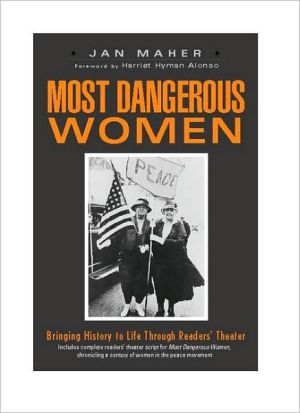Most Dangerous Women: Bringing History to Life through Readers' Theater book written by Jan Maher