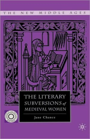The Literary Subversions Of Medieval Women book written by Jane Chance
