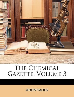 The Chemical Gazette, Volume 3 written by Anonymous