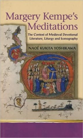 Margery Kempe's Meditations: The Context of Medieval Devotional Literature, Liturgy and Iconography book written by Naoe Kukita Yoshikawa