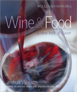 Williams-Sonoma Wine & Food: A New Look at Flavor book written by Joshua Wesson