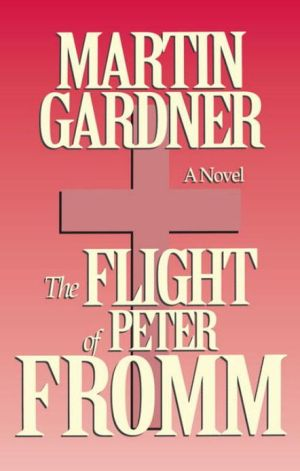 The Flight of Peter Fromm book written by Martin Gardner