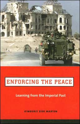 Enforcing the Peace: Learning from the Imperial Past book written by Kimberly Zisk Marten