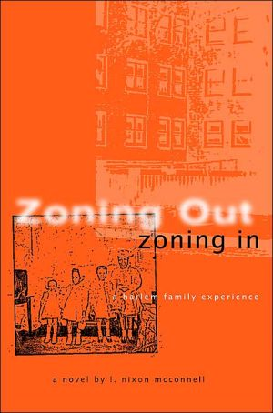 Zoning Out, Zoning In: A Harlem Family Experience book written by L. Nixon McConnell