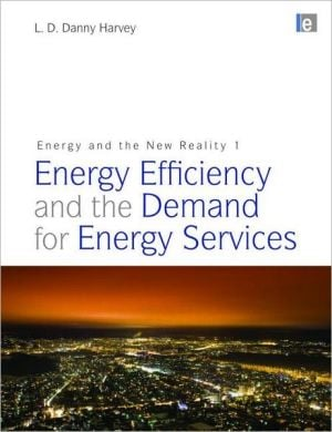 Energy and the New Reality 1: Energy Efficiency and the Demand for Energy Services, Vol. 1 book written by L. D. Danny Harvey