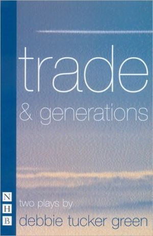 Trade & Generations book written by Debbie Tucker Green