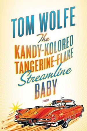 The Kandy-Kolored Tangerine-Flake Streamline Baby book written by Tom Wolfe