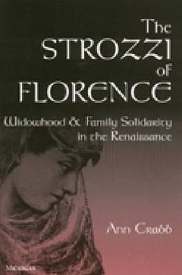 The Strozzi of Florence: Widowhood and Family Solidarity in the Renaissance book written by Ann Morton Crabb
