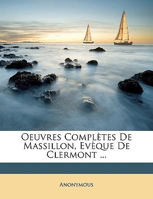Oeuvres Compltes de Massillon, Evque de Clermont ... book written by Anonymous