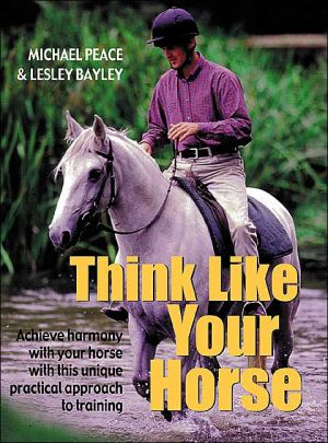 Think Like Your Horse book written by Michael Peace, Lesley Bayley
