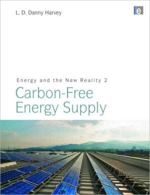 Energy and the New Reality 2: Carbon-Free Energy Supply, Vol. 2 book written by L.D. Danny Harvey