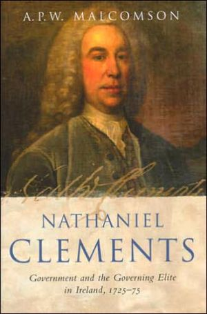 Nathaniel Clements: Government and the Governing Elite in Ireland, 1725-75 book written by Anthony Malcomson