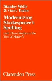 Modernizing Shakespeare's Spelling: With Three Studies in the Text of Henry V (Oxford Shakespeare Studies Series) book written by Stanley Wells