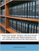 African Game Trails book written by Theodore Roosevelt