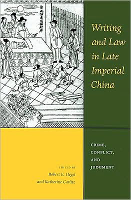 Writing and Law in Late Imperial China: Crime, Conflict, and Judgment book written by Robert E. Hegel