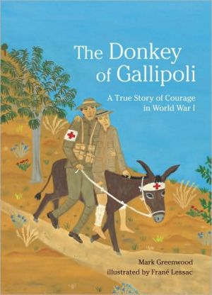 The Donkey of Gallipoli: A True Story of Courage in World War I book written by Mark Greenwood