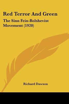 Red Terror and Green: The Sinn Fein-Bolshevist Movement (1920) book written by Dawson, Richard