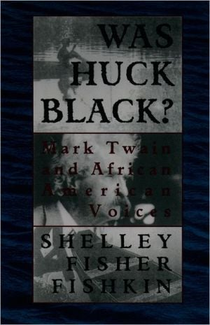 Was Huck Black?: Mark Twain and African-American Voices book written by Shelley Fisher Fishkin