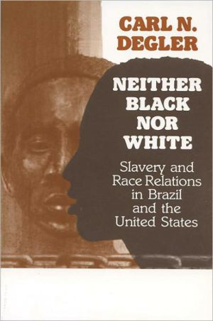 Neither Black nor White: Slavery and Race Relations in Brazil and the U.S. book written by Carl Degler