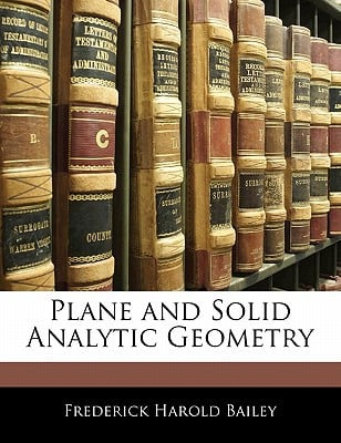 Plane and Solid Analytic Geometry book written by Bailey, Frederick Harold
