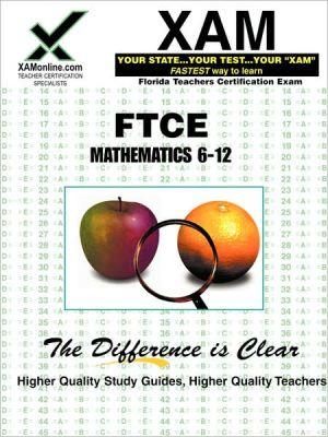 FTCE Mathematics 6-12 Teacher Certification Exam written by Sharon Wynne,  Xam