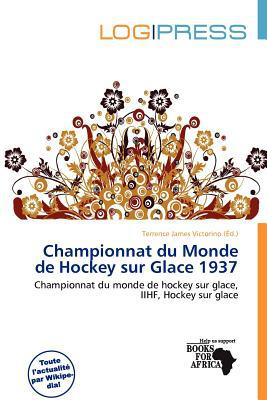 Championnat Du Monde de Hockey Sur Glace 1937 written by Terrence James Victorino