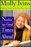 Nothin' but good times ahead written by Molly Ivins