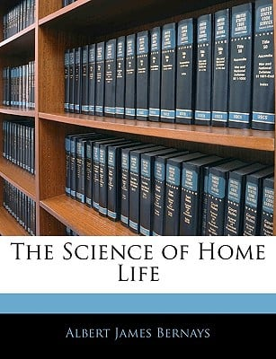 The Science of Home Life written by Albert James Bernays