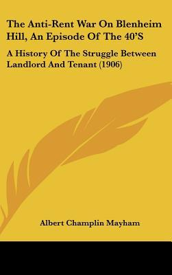 The Anti-Rent War On Blenheim Hill, An Episode Of The 40'S: A History Of The Struggle Betwee... written by Albert Champlin Mayham