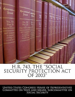 H.R. 743, the ''Social Security Protection Act of 2003'' written by United States Congress House of Represen