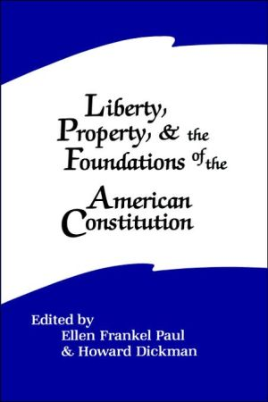 Liberty, Property, and the Foundations of the American Constitution book written by Ellen Frankel Paul