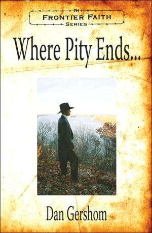 Where Pity Ends book written by Dan Gershom