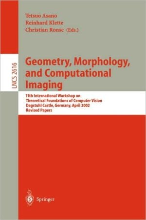 Geometry, Morphology, and Computational Imaging book written by Tetsuo Asano