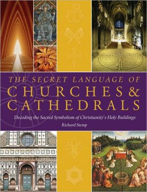 The Secret Language of Churches & Cathedrals: Decoding the Sacred Symbolism of Christianity's Holy Buildings book written by Richard Stemp