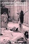 Girls and Women in Classical Greek Religion book written by Matthew Dillon