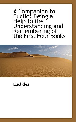 A Companion to Euclid: Being a Help to the Understanding and Remembering of the First Four Books book written by Euclides