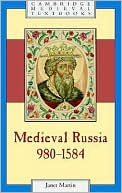 Medieval Russia, 980-1584 book written by Janet Martin