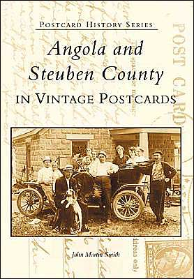 Angola and Steuben County: In Vintage Postcards (Postcard History) book written by John Martin Smith