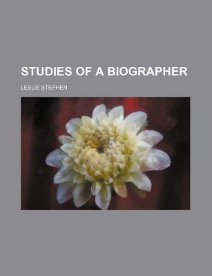 Studies of a Biographer (Volume 1) written by Stephen, Leslie